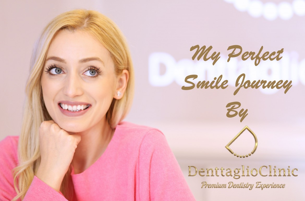 my perfect smile journey by denttaglio clinic